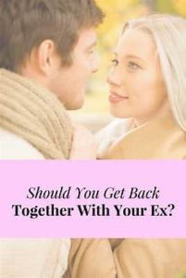 Getting Back Together with the Ex?